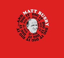...And Matt Busby Dig it, Dig it Dig it... Unisex T-Shirt