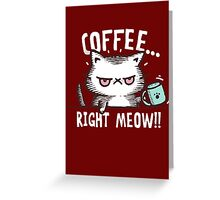 COFFEE… RIGHT MEOW!!- MEOW DRINK COFFEE… Greeting Card