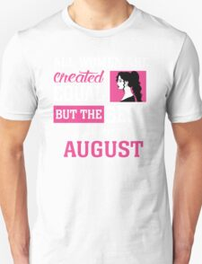 All Women Are Created Equal But The Best Are Born In August. T-Shirt