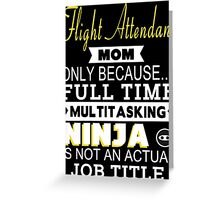 Flight Attendant Mom Only Because Full Time Multitasking Ninja Is Not An Actual Job Title - Tshirts & Accessories Greeting Card
