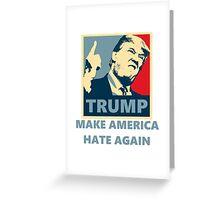 TRUMP '16 - Make America Hate again Greeting Card