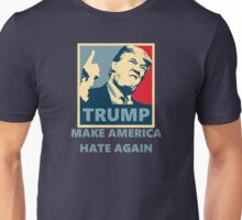 TRUMP '16 - Make America Hate again Unisex T-Shirt