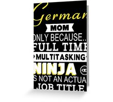 German Mom Only Because Full Time Multitasking Ninja Is Not An Actual Job Title - Tshirts & Accessories Greeting Card