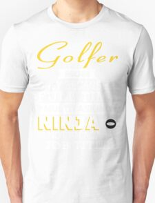 Golfer Mom Only Because Full Time Multitasking Ninja Is Not An Actual Job Title - Tshirts & Accessories T-Shirt