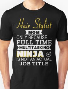 Hair Stylist Mom Only Because Full Time Multitasking Ninja Is Not An Actual Job Title - Tshirts & Accessories T-Shirt