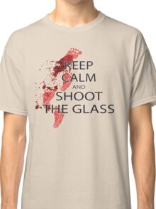 Die Hard Keep Calm and Shoot the Glass Classic T-Shirt