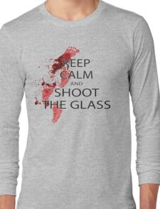 Die Hard Keep Calm and Shoot the Glass Long Sleeve T-Shirt