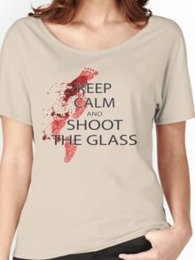 Die Hard Keep Calm and Shoot the Glass Women's Relaxed Fit T-Shirt