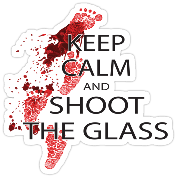 Die Hard Keep Calm and Shoot the Glass by Tardis53