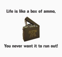 Lifes like a box of ammo... by bigredbubbles6