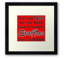 Staffies are even better Framed Print