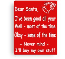 funny Christmas Dear Santa, Never mind, I'll buy my own stuff. Canvas Print
