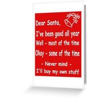 funny Christmas Dear Santa, Never mind, I'll buy my own stuff. Greeting Card