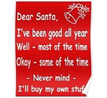 funny Christmas Dear Santa, Never mind, I'll buy my own stuff. Poster