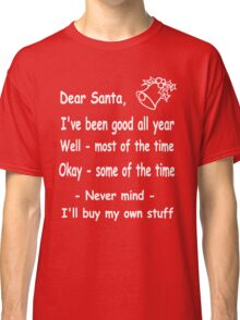 funny Christmas Dear Santa, Never mind, I'll buy my own stuff. Classic T-Shirt
