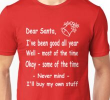 funny Christmas Dear Santa, Never mind, I'll buy my own stuff. Unisex T-Shirt