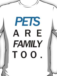 Pets are family too blue T-Shirt