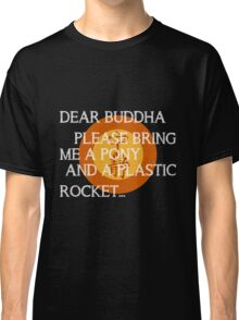 Dear Buddha, Please bring me a pony... Classic T-Shirt