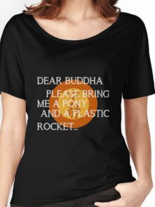 Dear Buddha, Please bring me a pony... Women's Relaxed Fit T-Shirt