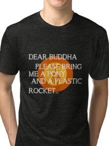 Dear Buddha, Please bring me a pony... Tri-blend T-Shirt