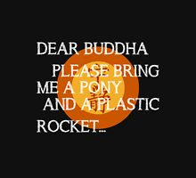 Dear Buddha, Please bring me a pony... T-Shirt