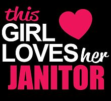 This Girl Loves Her JANITOR by BADASSTEES