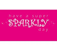 Have a super SPARKLY day! Photographic Print