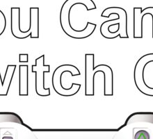 Reality is Just a Game You Can't Switch Off  Sticker