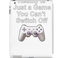 Reality is Just a Game You Can't Switch Off  iPad Case/Skin