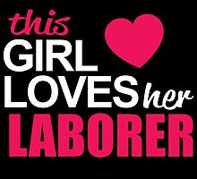 This Girl Loves Her LABORER by BADASSTEES