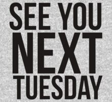 See You Next Tuesday by ReZourceman