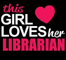 This Girl Loves Her LIBRARIAN by BADASSTEES
