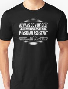I May Be A Physician Assistant But I Can't Fix Stupid - Tshirts & Accessories T-Shirt