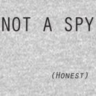 Not a Spy... Honest - (dark text) by TooMuchTV