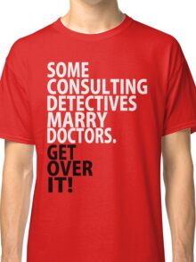 Some Consulting Detectives Marry Doctors Classic T-Shirt