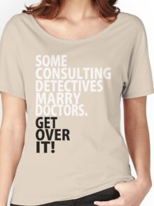 Some Consulting Detectives Marry Doctors Women's Relaxed Fit T-Shirt