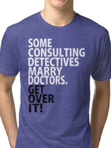 Some Consulting Detectives Marry Doctors Tri-blend T-Shirt