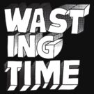 Wasting Time  by BUB THE ZOMBIE