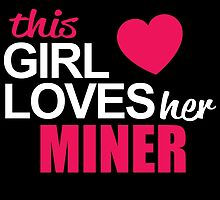 This Girl Loves Her MINER by BADASSTEES