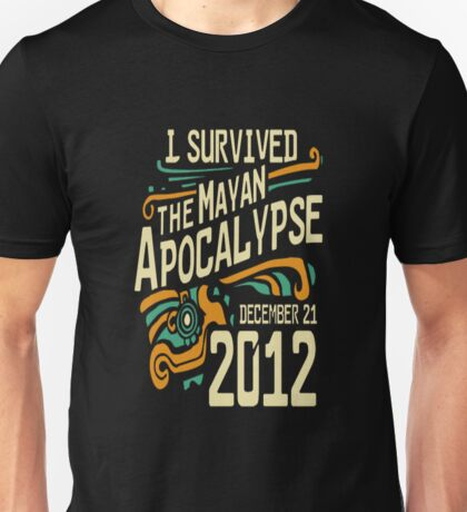 I survived the mayan apocalypse Unisex T-Shirt