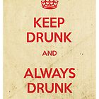 Keep drunk and always drunk by SixPixeldesign