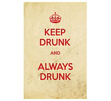 Keep drunk and always drunk Photographic Print