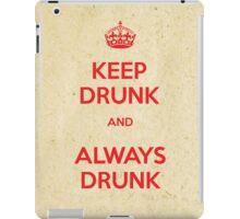 Keep drunk and always drunk iPad Case/Skin