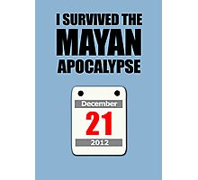 I Survived The Mayan Apocalypse 2012 (calendar) Photographic Print