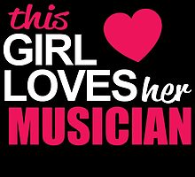 This Girl Loves Her MUSICIAN by BADASSTEES