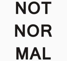 Not Normal (Dark Text) by Sam Warner
