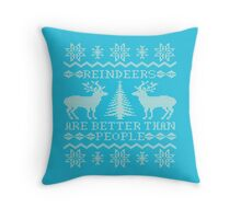 Reindeers Are Better Than People Throw Pillow