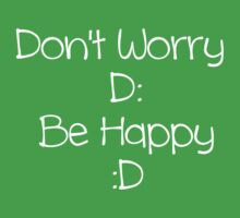 Don't Worry Be Happy (white text) One Piece - Short Sleeve