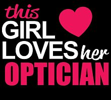 This Girl Loves Her OPTICIAN by BADASSTEES