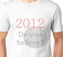 2012...Do you believe? Unisex T-Shirt